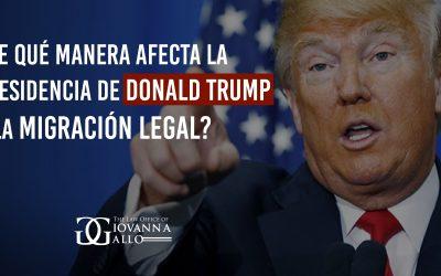 ¿De qué manera afecta la presidencia de Donald Trump la migración legal?